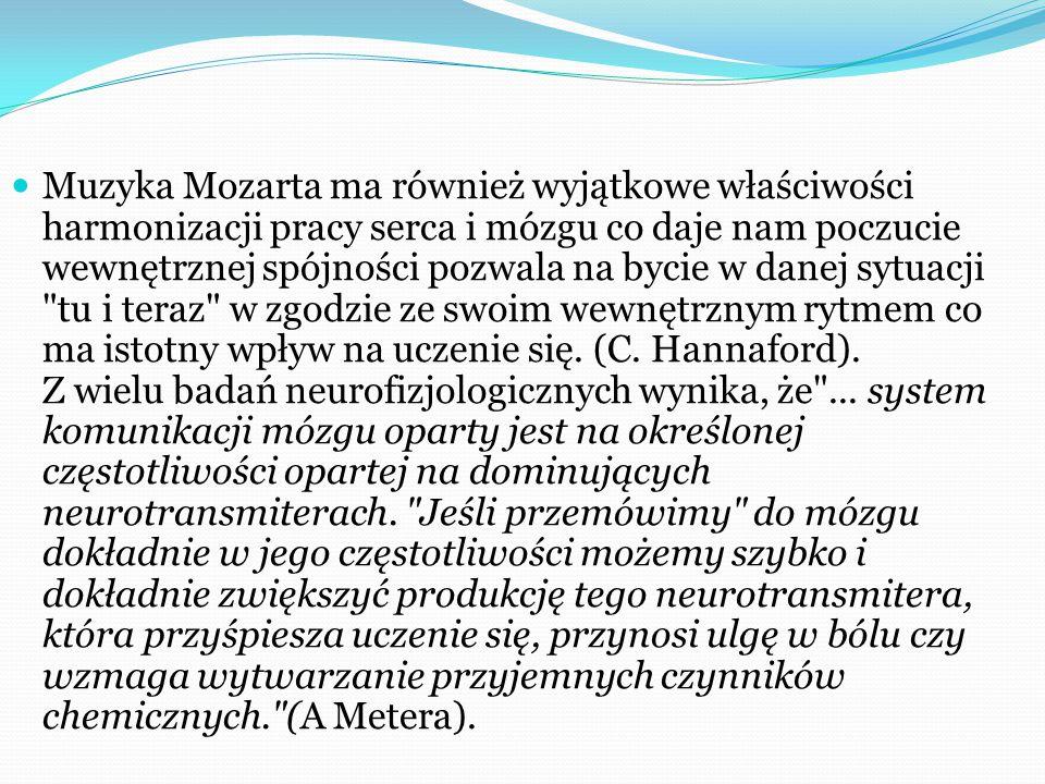 Muzyka Mozarta ma również wyjątkowe właściwości harmonizacji pracy serca i mózgu co daje nam poczucie wewnętrznej spójności pozwala na bycie w danej sytuacji tu i teraz w zgodzie ze swoim wewnętrznym rytmem co ma istotny wpływ na uczenie się.
