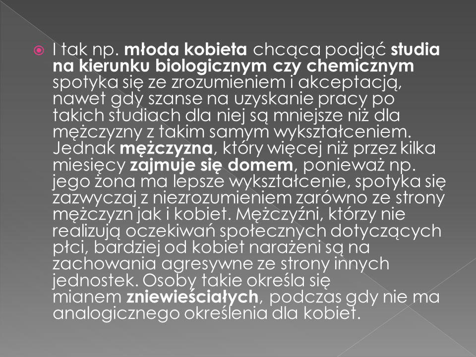  I tak np. młoda kobieta chcąca podjąć studia na kierunku biologicznym czy chemicznym spotyka się ze zrozumieniem i akceptacją, nawet gdy szanse na u