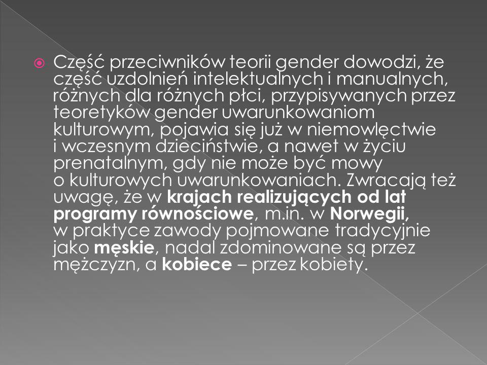 Część przeciwników teorii gender dowodzi, że część uzdolnień intelektualnych i manualnych, różnych dla różnych płci, przypisywanych przez teoretyków