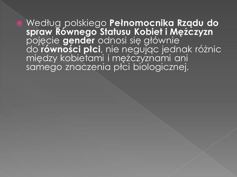  Według polskiego Pełnomocnika Rządu do spraw Równego Statusu Kobiet i Mężczyzn pojęcie gender odnosi się głównie do równości płci, nie negując jedna