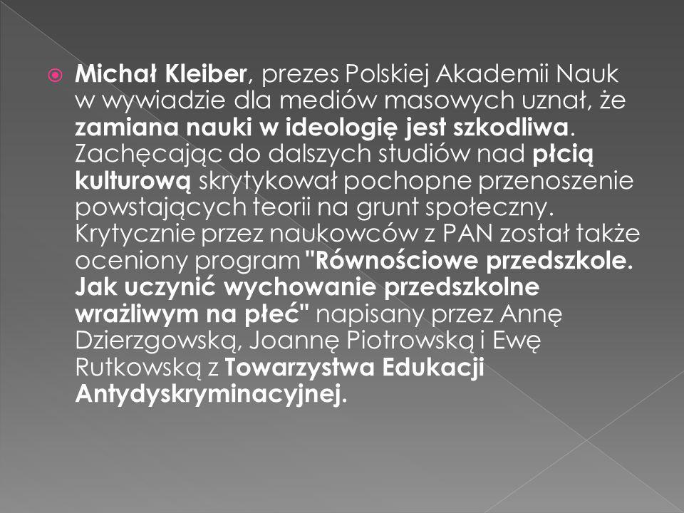  Michał Kleiber, prezes Polskiej Akademii Nauk w wywiadzie dla mediów masowych uznał, że zamiana nauki w ideologię jest szkodliwa. Zachęcając do dals