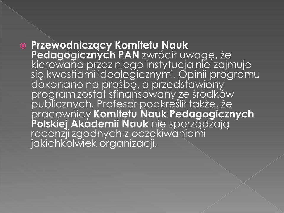  Przewodniczący Komitetu Nauk Pedagogicznych PAN zwrócił uwagę, że kierowana przez niego instytucja nie zajmuje się kwestiami ideologicznymi. Opinii