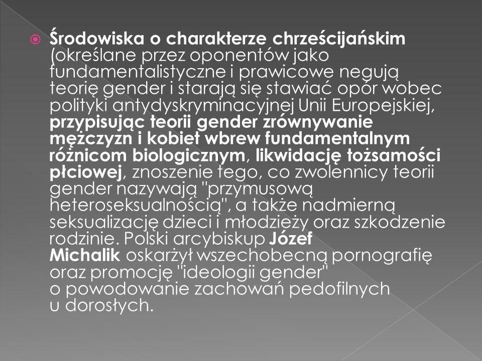  Środowiska o charakterze chrześcijańskim (określane przez oponentów jako fundamentalistyczne i prawicowe negują teorię gender i starają się stawiać
