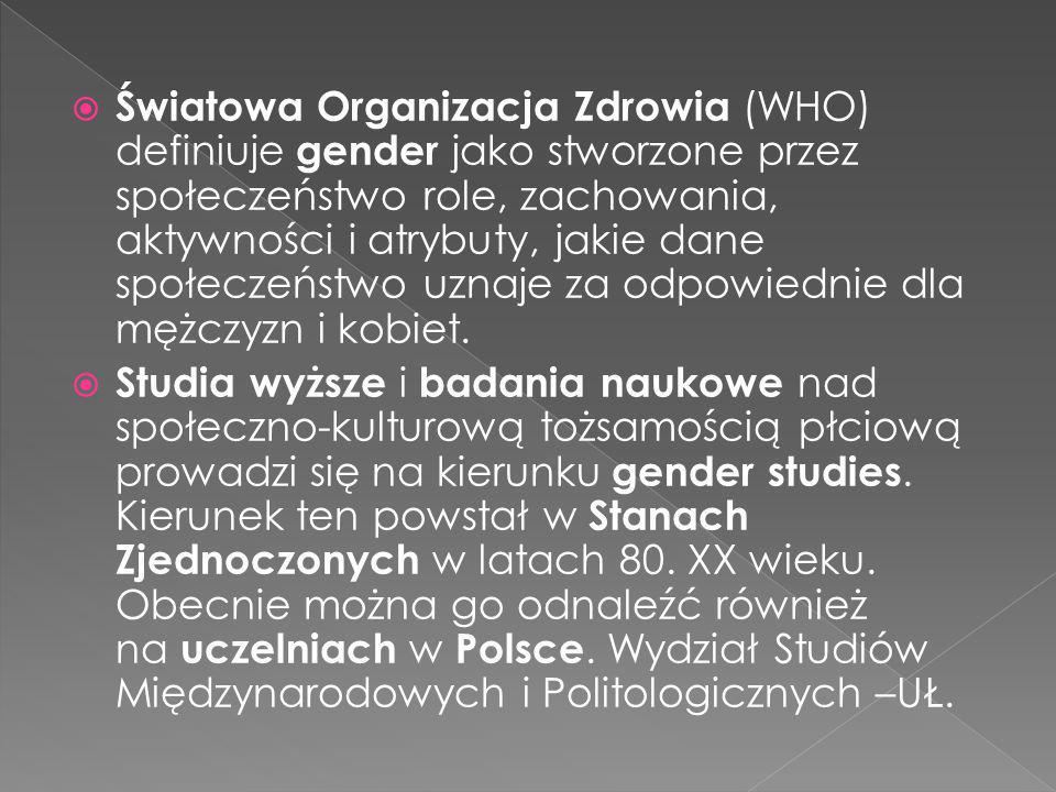  Światowa Organizacja Zdrowia (WHO) definiuje gender jako stworzone przez społeczeństwo role, zachowania, aktywności i atrybuty, jakie dane społeczeń