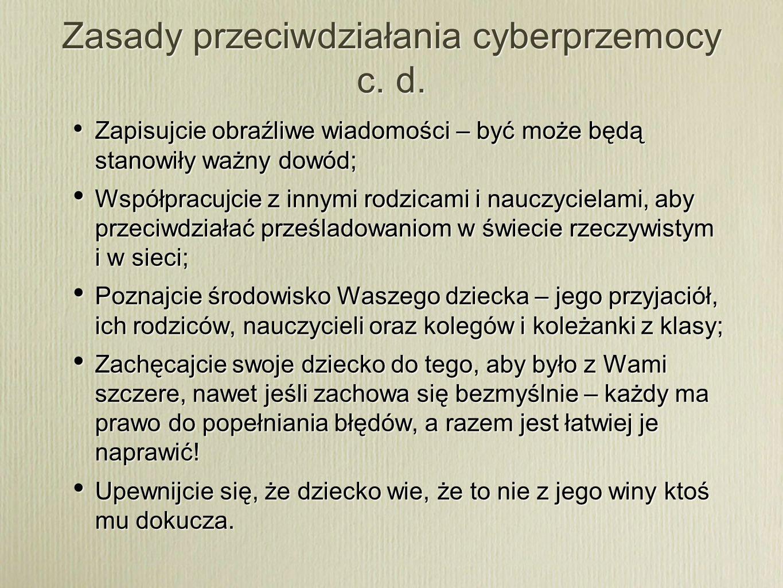 Zasady przeciwdziałania cyberprzemocy c. d. Zapisujcie obraźliwe wiadomości – być może będą stanowiły ważny dowód; Współpracujcie z innymi rodzicami i