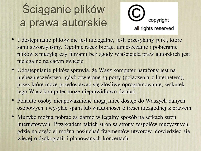 Ściąganie plików a prawa autorskie Udostępnianie plików nie jest nielegalne, jeśli przesyłamy pliki, które sami stworzyliśmy. Ogólnie rzecz biorąc, um