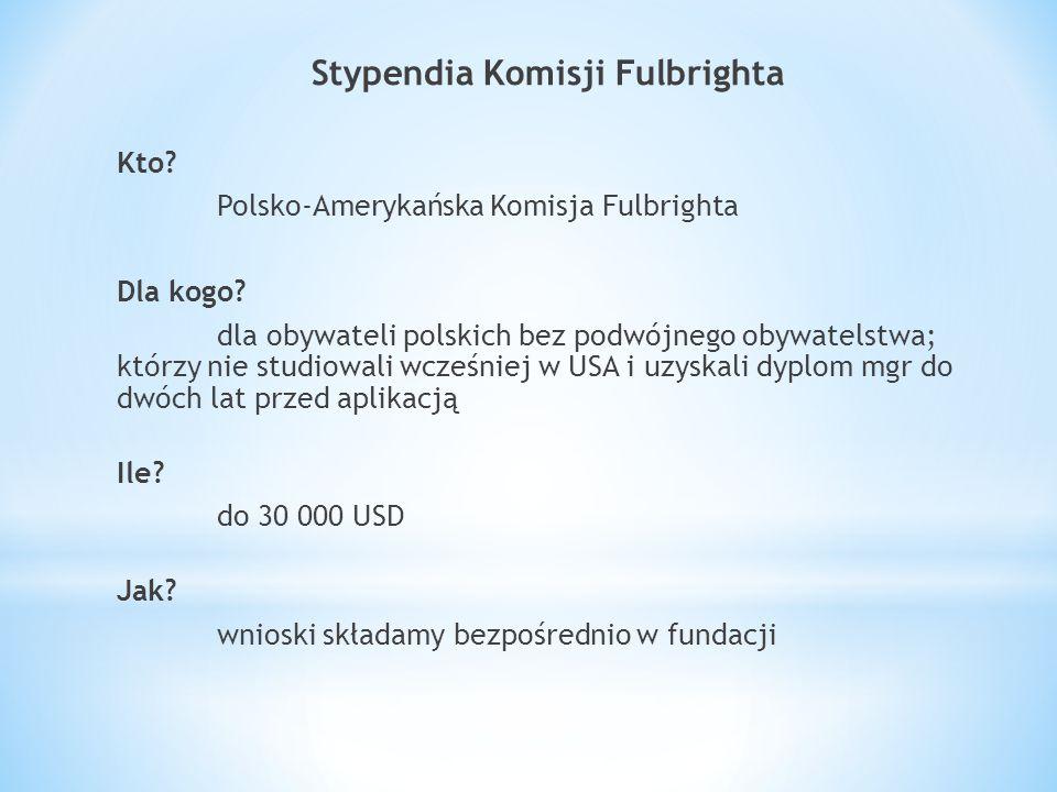 Stypendia Komisji Fulbrighta Kto. Polsko-Amerykańska Komisja Fulbrighta Dla kogo.