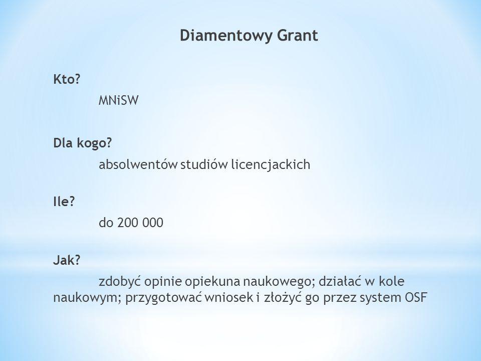Diamentowy Grant Kto. MNiSW Dla kogo. absolwentów studiów licencjackich Ile.