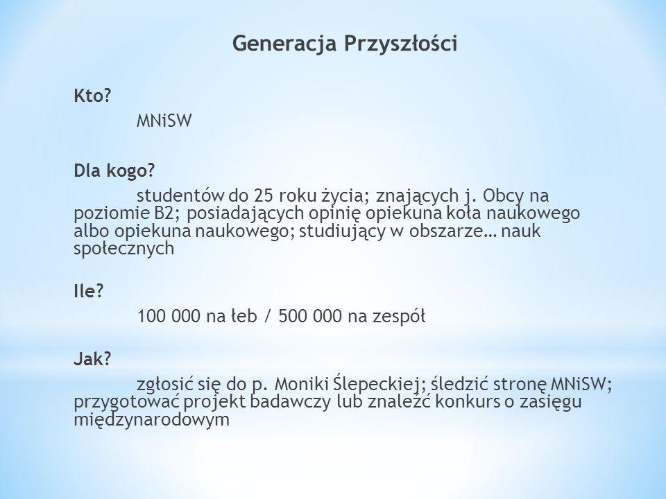 Generacja Przyszłości Kto. MNiSW Dla kogo. studentów do 25 roku życia; znających j.