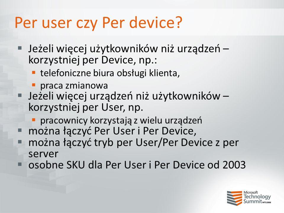 Per user czy Per device?  Jeżeli więcej użytkowników niż urządzeń – korzystniej per Device, np.:  telefoniczne biura obsługi klienta,  praca zmiano