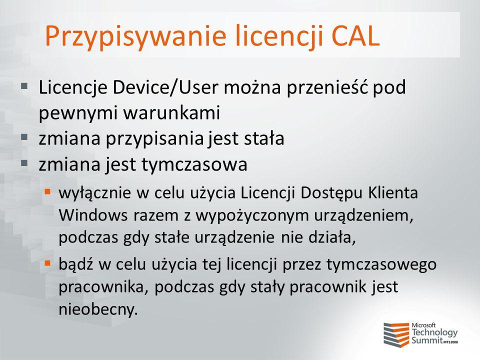 Przypisywanie licencji CAL  Licencje Device/User można przenieść pod pewnymi warunkami  zmiana przypisania jest stała  zmiana jest tymczasowa  wył