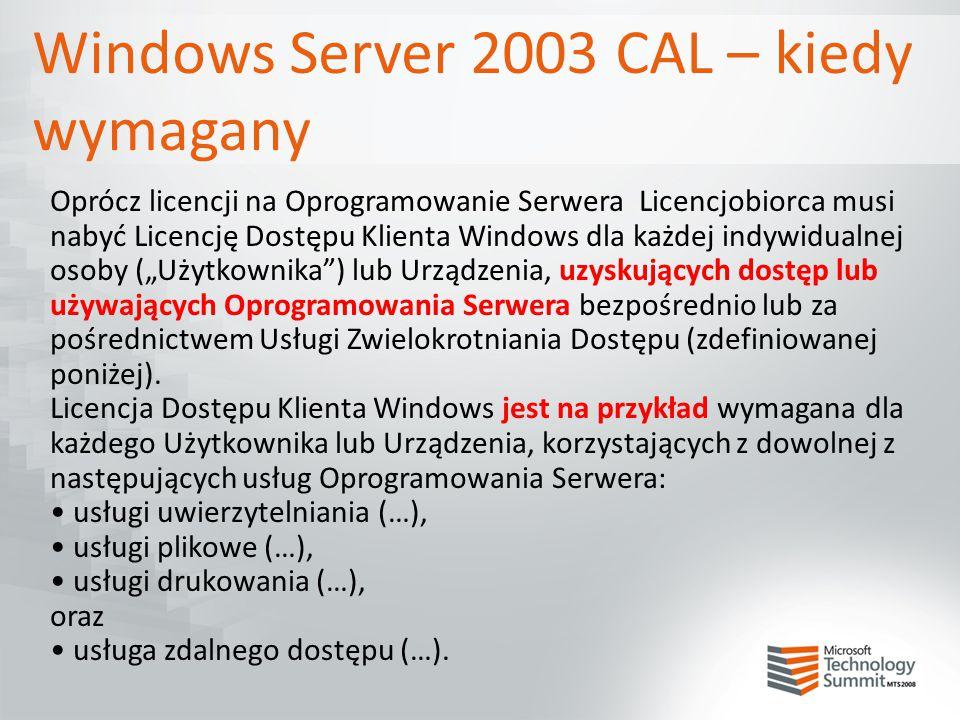 Windows Server 2003 CAL – kiedy wymagany Oprócz licencji na Oprogramowanie Serwera Licencjobiorca musi nabyć Licencję Dostępu Klienta Windows dla każd