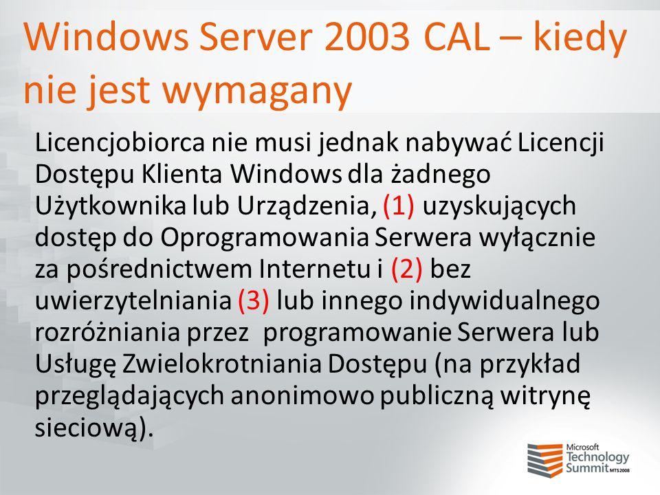 Windows Server 2003 CAL – kiedy nie jest wymagany Licencjobiorca nie musi jednak nabywać Licencji Dostępu Klienta Windows dla żadnego Użytkownika lub