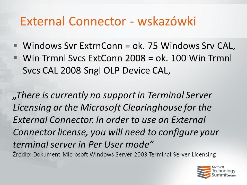 External Connector - wskazówki  Windows Svr ExtrnConn = ok. 75 Windows Srv CAL,  Win Trmnl Svcs ExtConn 2008 = ok. 100 Win Trmnl Svcs CAL 2008 Sngl