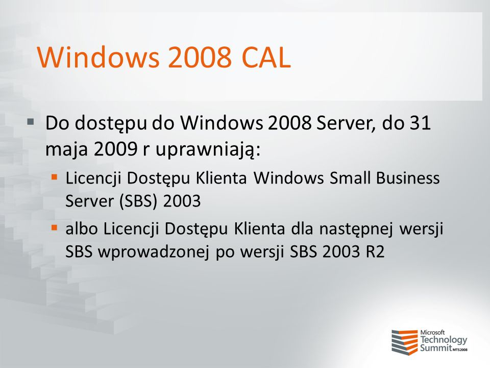 Windows 2008 CAL  Do dostępu do Windows 2008 Server, do 31 maja 2009 r uprawniają:  Licencji Dostępu Klienta Windows Small Business Server (SBS) 200