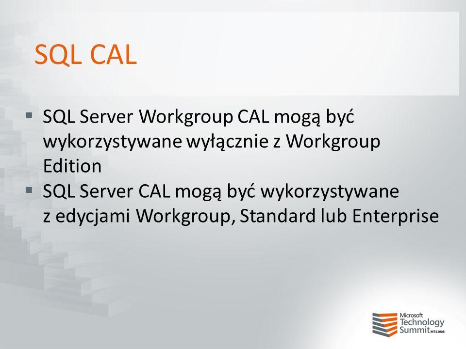 SQL CAL  SQL Server Workgroup CAL mogą być wykorzystywane wyłącznie z Workgroup Edition  SQL Server CAL mogą być wykorzystywane z edycjami Workgroup
