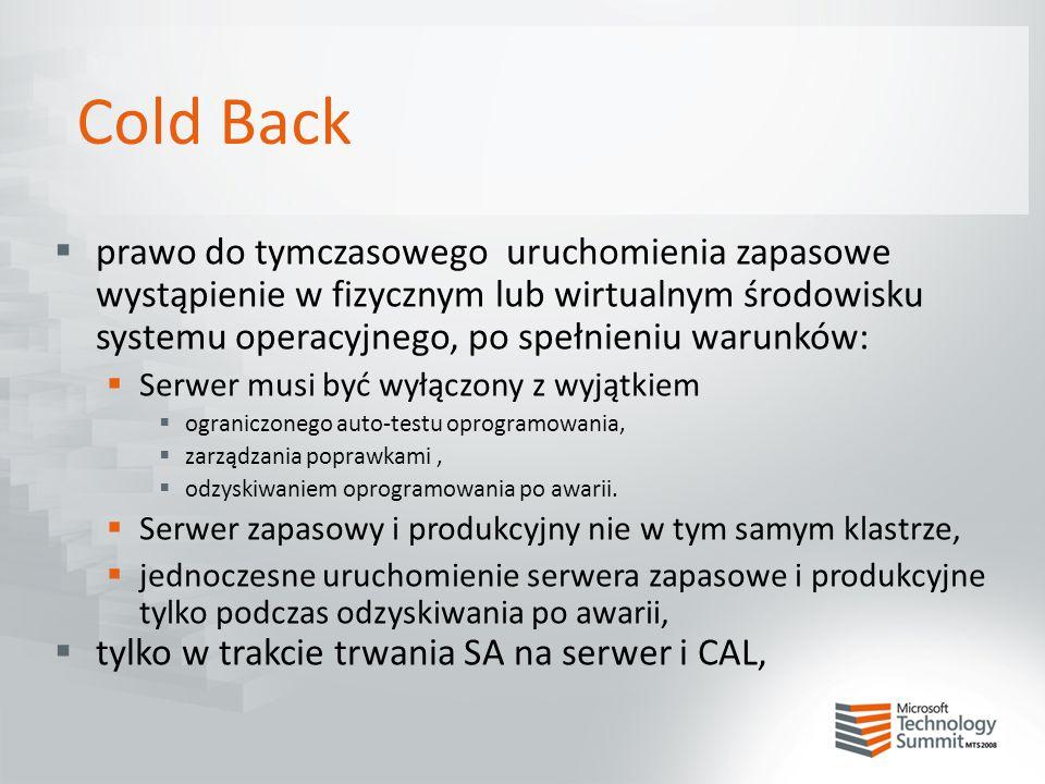 Cold Back  prawo do tymczasowego uruchomienia zapasowe wystąpienie w fizycznym lub wirtualnym środowisku systemu operacyjnego, po spełnieniu warunków