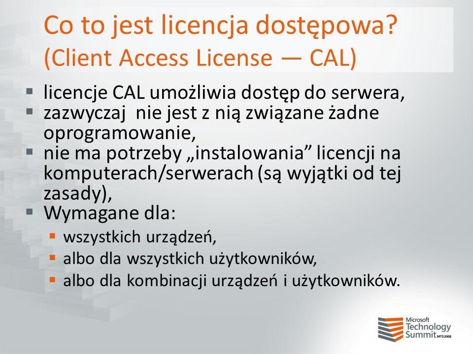 Co to jest licencja dostępowa? (Client Access License — CAL)  licencje CAL umożliwia dostęp do serwera,  zazwyczaj nie jest z nią związane żadne opr