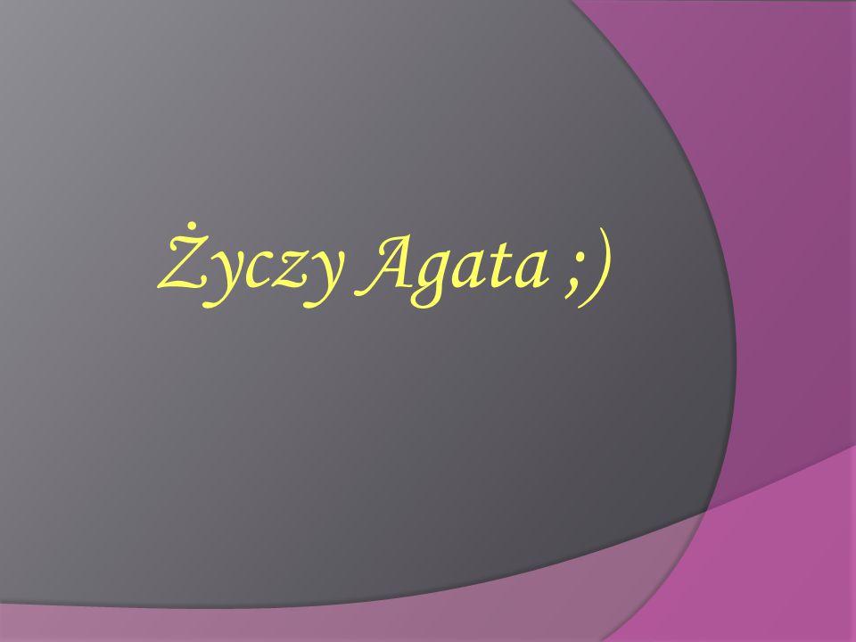 Życzy Agata ;)