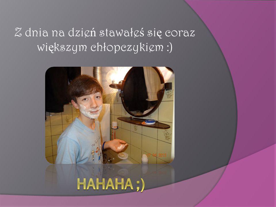 Z dnia na dzie ń stawałe ś si ę coraz wi ę kszym chłopczykiem :)