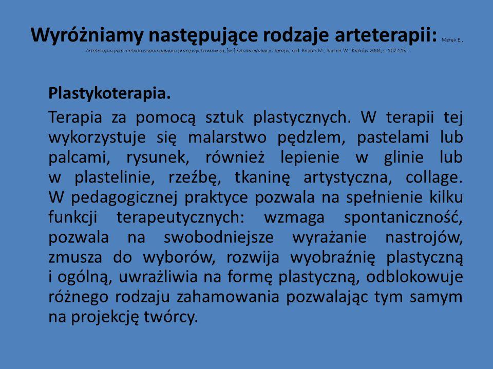 Wyróżniamy następujące rodzaje arteterapii: Marek E., Arteterapia jako metoda wspomagajaca pracę wychowawczą, [w:] Sztuka edukacji i terapii, red. Kna