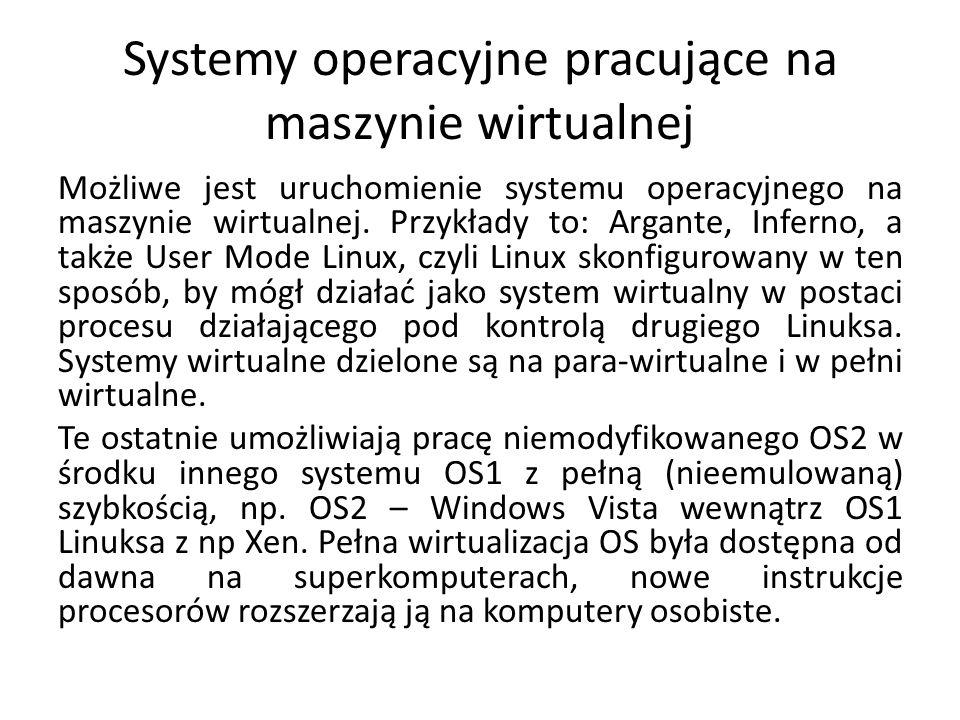 Systemy operacyjne pracujące na maszynie wirtualnej Możliwe jest uruchomienie systemu operacyjnego na maszynie wirtualnej.