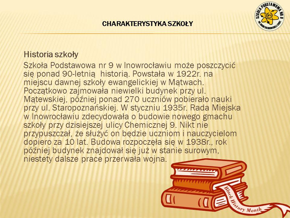 CHARAKTERYSTYKA SZKOŁY Historia szkoły Szkoła Podstawowa nr 9 w Inowrocławiu może poszczycić się ponad 90-letnią historią. Powstała w 1922r. na miejsc