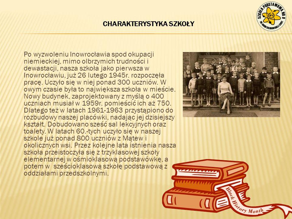 CHARAKTERYSTYKA SZKOŁY Po wyzwoleniu Inowrocławia spod okupacji niemieckiej, mimo olbrzymich trudności i dewastacji, nasza szkoła jako pierwsza w Inow