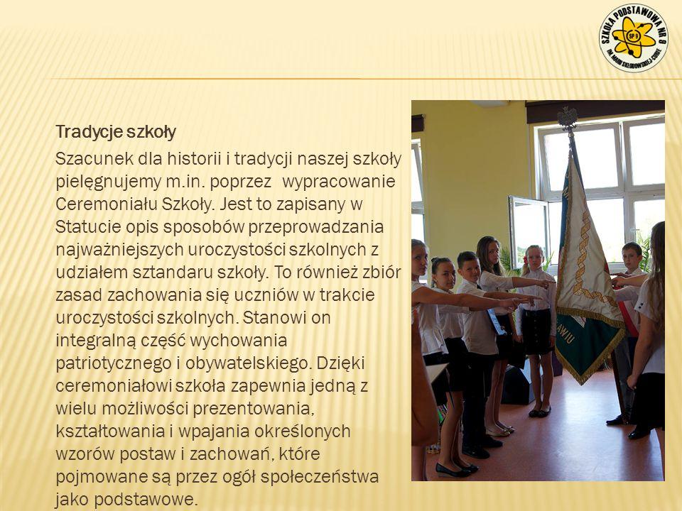 Tradycje szkoły Szacunek dla historii i tradycji naszej szkoły pielęgnujemy m.in. poprzez wypracowanie Ceremoniału Szkoły. Jest to zapisany w Statucie