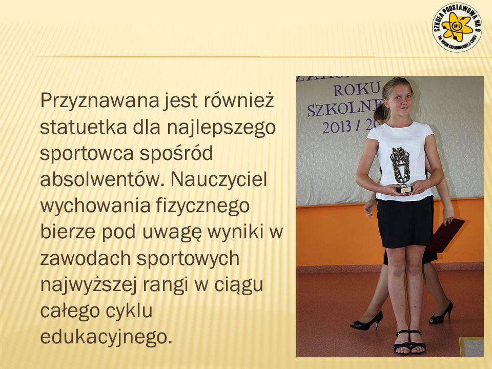 Przyznawana jest również statuetka dla najlepszego sportowca spośród absolwentów. Nauczyciel wychowania fizycznego bierze pod uwagę wyniki w zawodach