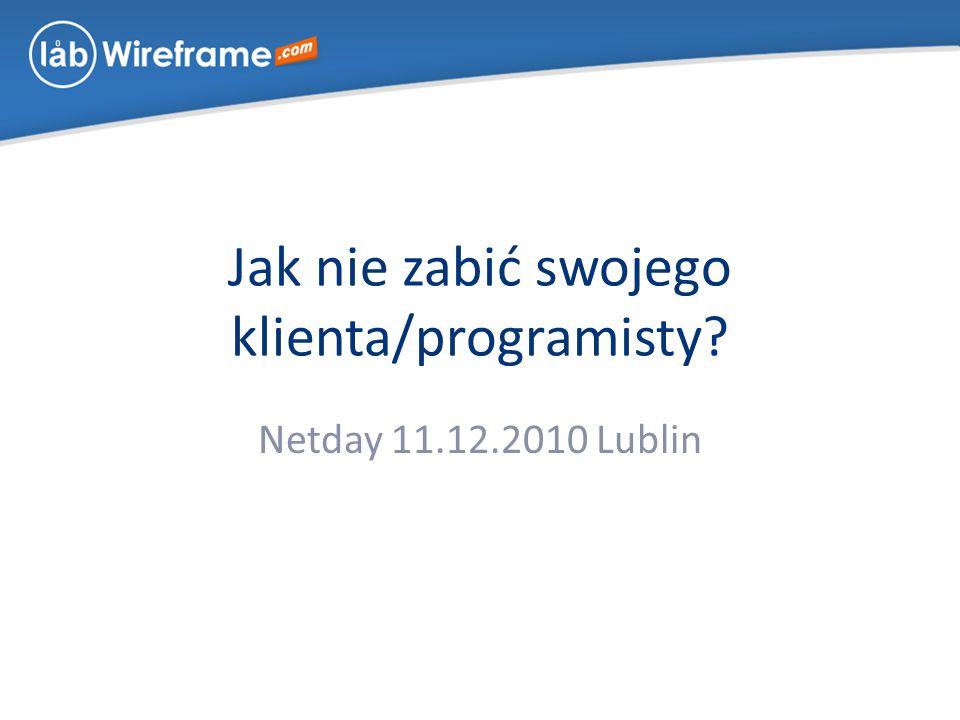 Jak nie zabić swojego klienta/programisty Netday 11.12.2010 Lublin