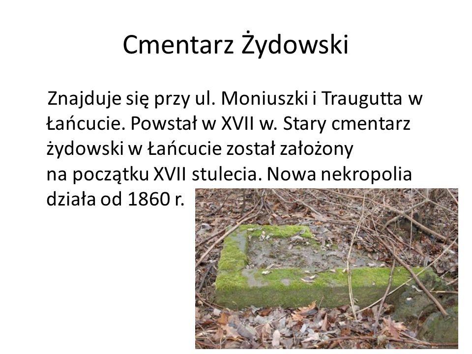 Cmentarz Żydowski Znajduje się przy ul. Moniuszki i Traugutta w Łańcucie. Powstał w XVII w. Stary cmentarz żydowski w Łańcucie został założony na pocz