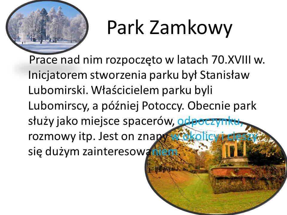 Park Zamkowy Prace nad nim rozpoczęto w latach 70.XVIII w. Inicjatorem stworzenia parku był Stanisław Lubomirski. Właścicielem parku byli Lubomirscy,