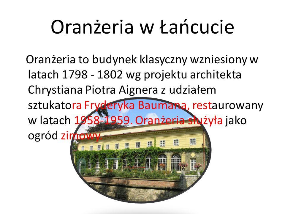 Oranżeria w Łańcucie Oranżeria to budynek klasyczny wzniesiony w latach 1798 - 1802 wg projektu architekta Chrystiana Piotra Aignera z udziałem sztuka