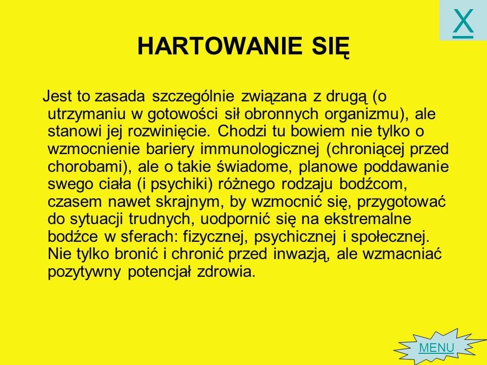 HARTOWANIE SIĘ Jest to zasada szczególnie związana z drugą (o utrzymaniu w gotowości sił obronnych organizmu), ale stanowi jej rozwinięcie.