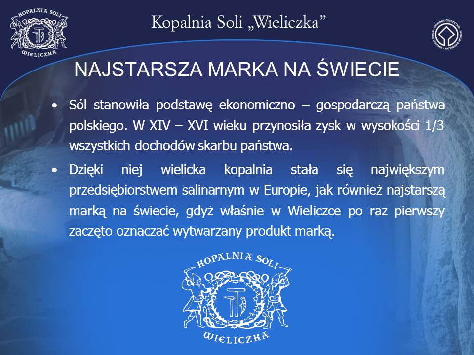 NAJSTARSZA MARKA NA ŚWIECIE Sól stanowiła podstawę ekonomiczno – gospodarczą państwa polskiego. W XIV – XVI wieku przynosiła zysk w wysokości 1/3 wszy