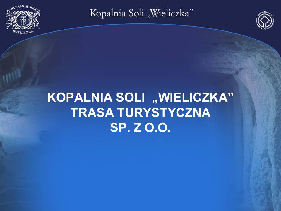 """KOPALNIA SOLI """"WIELICZKA"""" TRASA TURYSTYCZNA SP. Z O.O."""