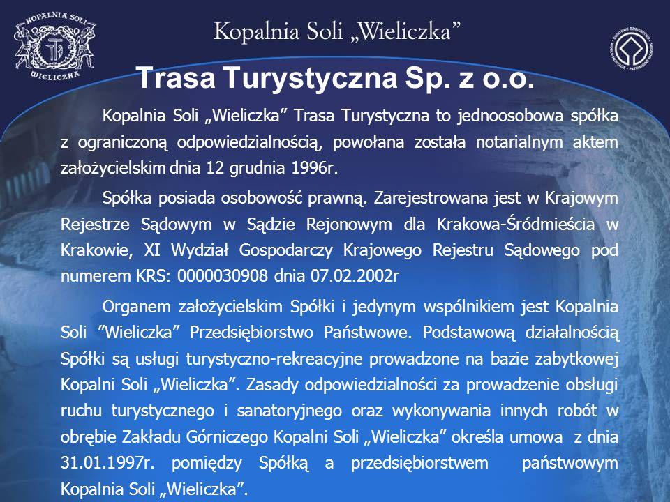 """Trasa Turystyczna Sp. z o.o. Kopalnia Soli """"Wieliczka"""" Trasa Turystyczna to jednoosobowa spółka z ograniczoną odpowiedzialnością, powołana została not"""