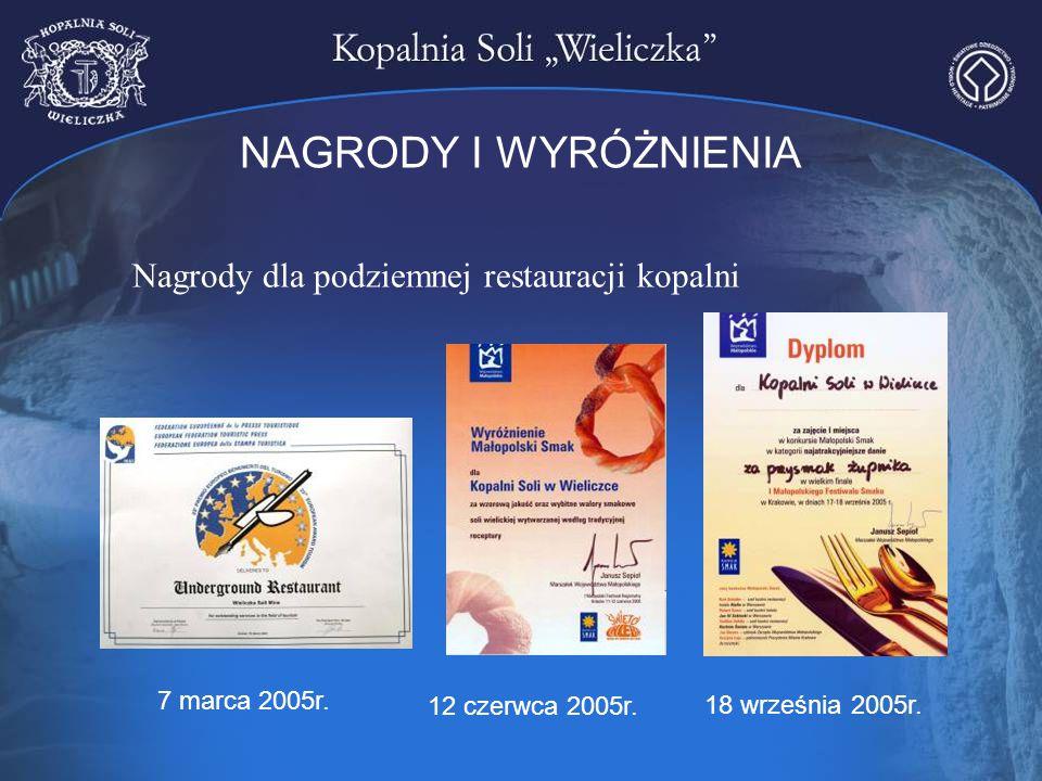 NAGRODY I WYRÓŻNIENIA Nagrody dla podziemnej restauracji kopalni 7 marca 2005r. 12 czerwca 2005r. 18 września 2005r.
