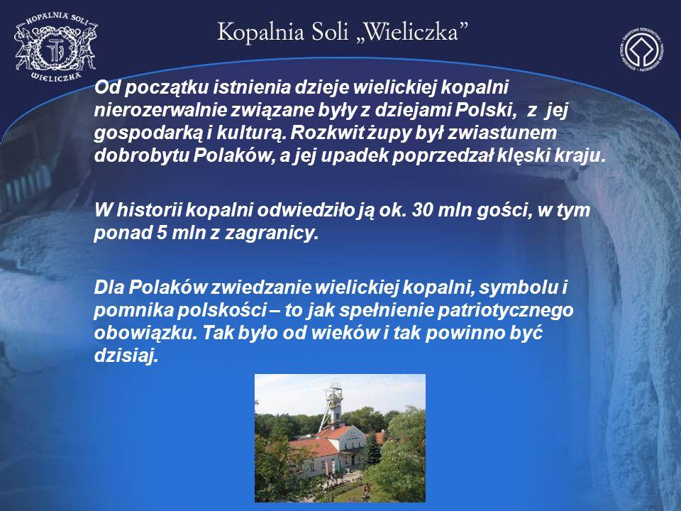 Od początku istnienia dzieje wielickiej kopalni nierozerwalnie związane były z dziejami Polski, z jej gospodarką i kulturą. Rozkwit żupy był zwiastune