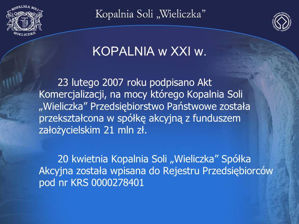 """KOPALNIA w XXI w. 23 lutego 2007 roku podpisano Akt Komercjalizacji, na mocy którego Kopalnia Soli """"Wieliczka"""" Przedsiębiorstwo Państwowe została prze"""