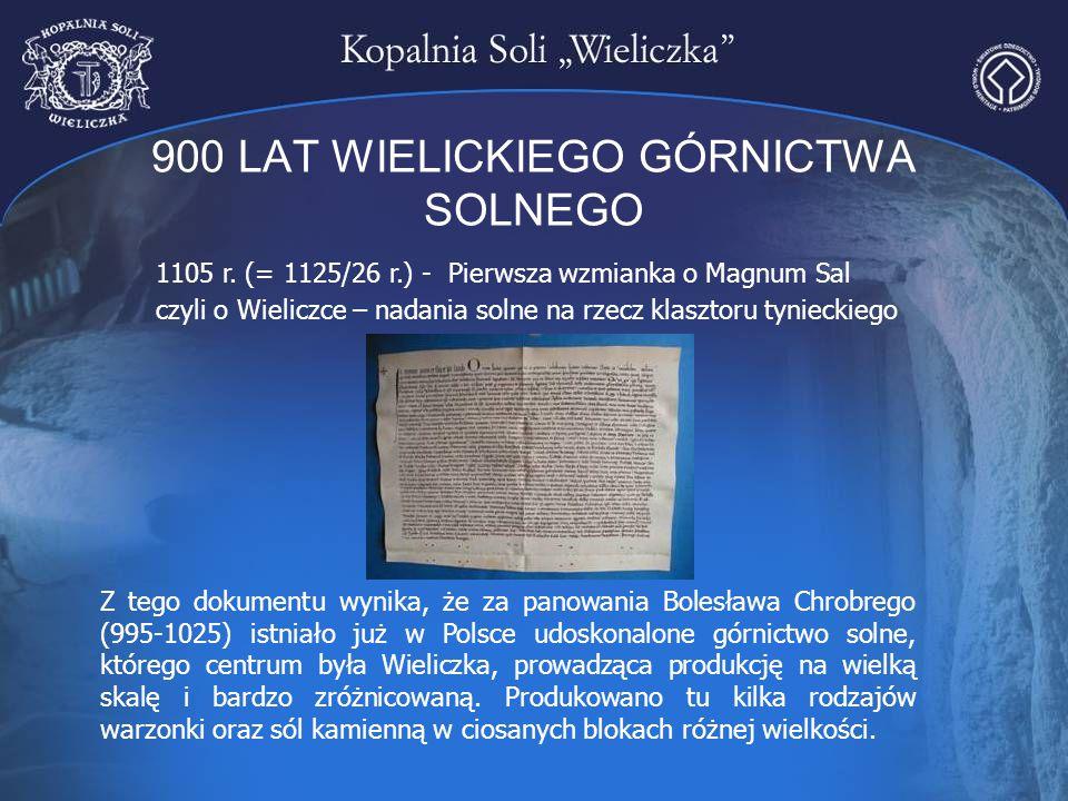 900 LAT WIELICKIEGO GÓRNICTWA SOLNEGO 1105 r. (= 1125/26 r.) - Pierwsza wzmianka o Magnum Sal czyli o Wieliczce – nadania solne na rzecz klasztoru tyn