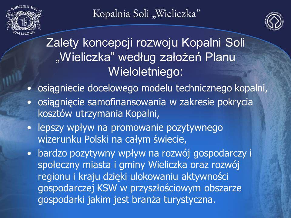 """Zalety koncepcji rozwoju Kopalni Soli """"Wieliczka"""" według założeń Planu Wieloletniego: osiągniecie docelowego modelu technicznego kopalni, osiągnięcie"""