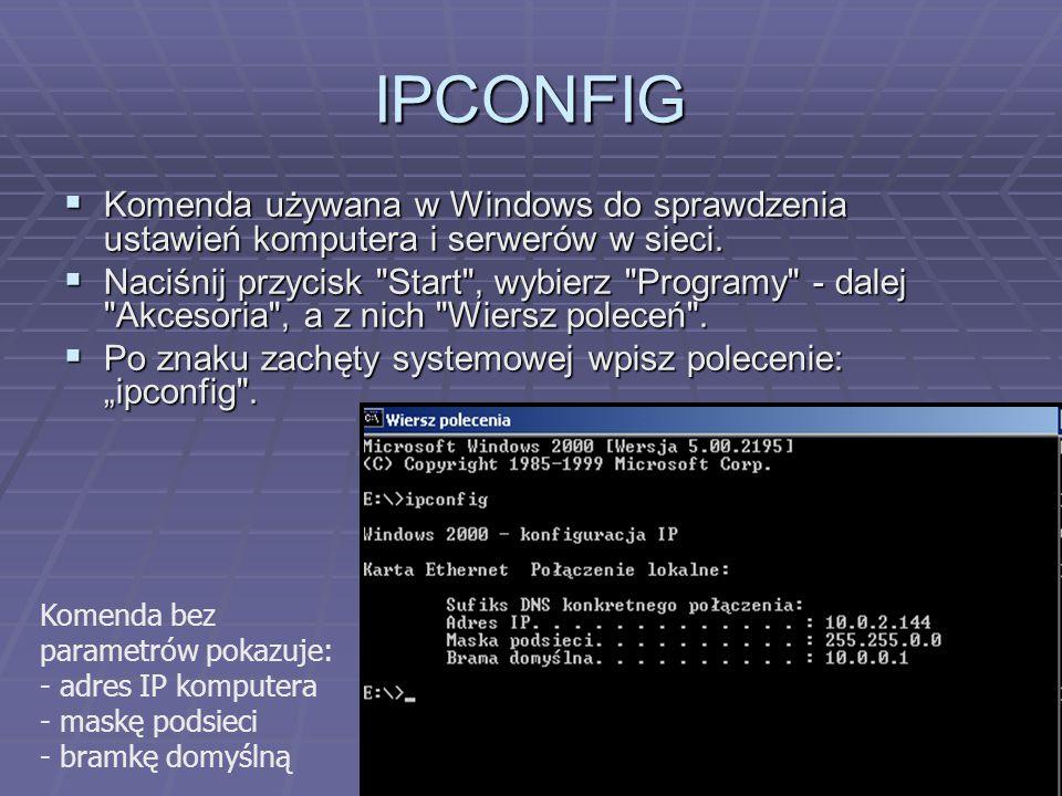 IPCONFIG  Komenda używana w Windows do sprawdzenia ustawień komputera i serwerów w sieci.  Naciśnij przycisk
