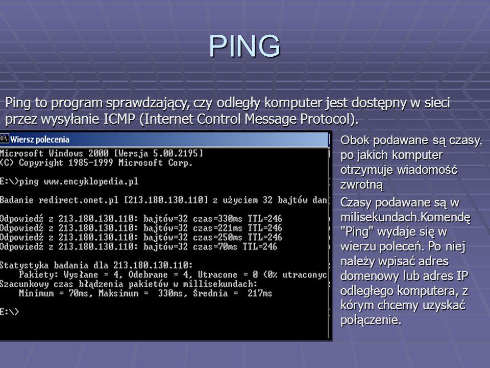 PING Obok podawane są czasy, po jakich komputer otrzymuje wiadomość zwrotną Czasy podawane są w milisekundach.Komendę