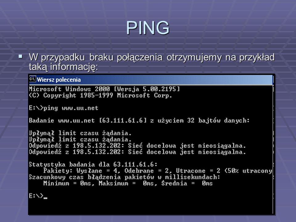 PING  W przypadku braku połączenia otrzymujemy na przykład taką informację: