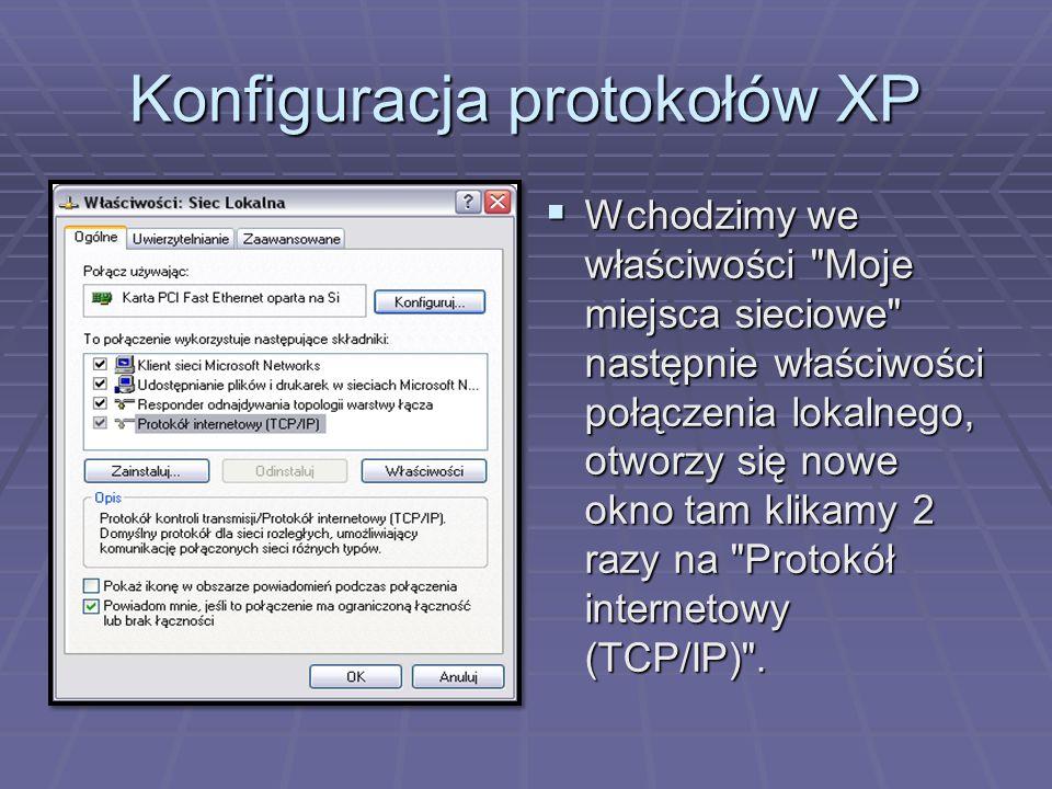 Konfiguracja protokołów XP  Wchodzimy we właściwości