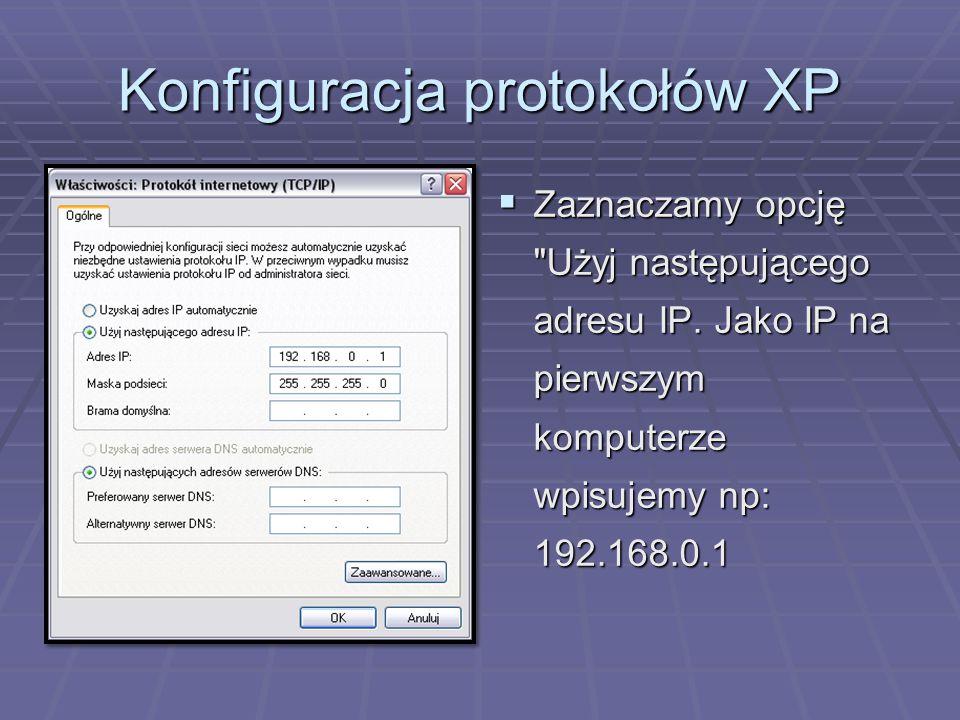 Konfiguracja protokołów XP  a na drugim np:192.168.0.2,  jako maskę na obu wpisujemy 255.255.255.0.