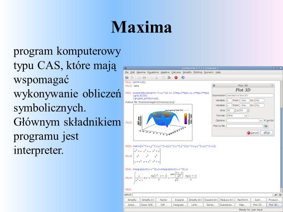 Maxima program komputerowy typu CAS, które mają wspomagać wykonywanie obliczeń symbolicznych.