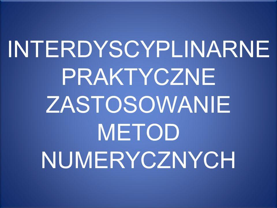 INTERDYSCYPLINARNE PRAKTYCZNE ZASTOSOWANIE METOD NUMERYCZNYCH INTERDYSCYPLINARNE PRAKTYCZNE ZASTOSOWANIE METOD NUMERYCZNYCH INTERDYSCYPLINARNE PRAKTYCZNE ZASTOSOWANIE METOD NUMERYCZNYCH